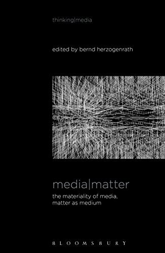 Media Matter: The Materiality of Media, Matter as Medium  by  Bernd Herzogenrath