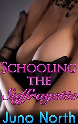 Schooling the Suffragette  by  Juno North