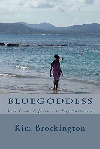 Bluegoddess: Love Poems A Journey To Self Awakening Kim Brockington