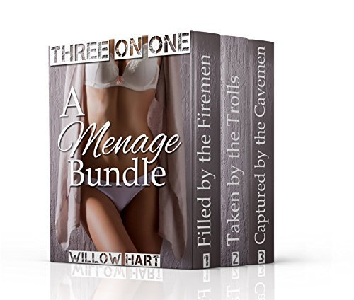 Three on One (Bundle 1): One woman, three men, totally unprotected... Willow Hart
