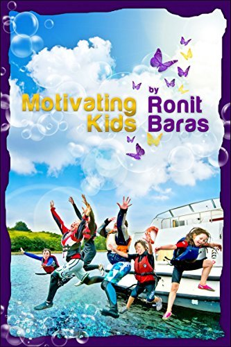 Motivating Kids: How to raise great kids easily Ronit Baras