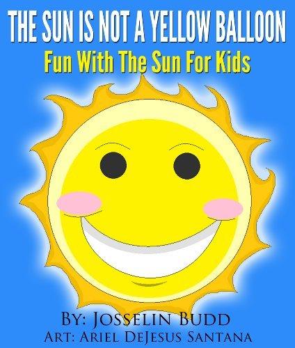 The Sun Is Not a Yellow Balloon: Fun With The Sun For Kids Josselin Budd