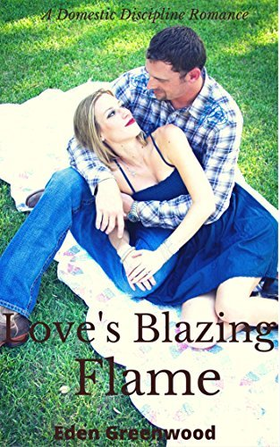 Loves Blazing Flame: A Domestic Discipline Romance (Kate and Liam Book 2) Eden Greenwood