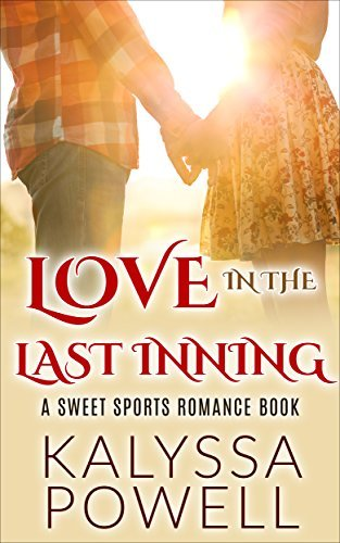 Love in the Last Inning: A Sweet Sports Romance Book  by  Kalyssa Powell