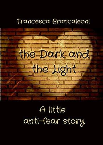 the Light and the Dark: A little anti-fear story Francesca Brancaleoni