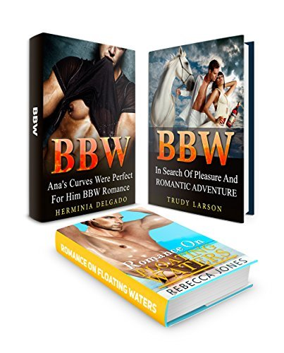 BBW BOX SET: Romance On Floating Waters, In Search Of Pleasure And Romantic Adventure and Anas Perfect Curves In One Box Set (BBW Romance, Alpha Male Romance, BBW Paranormal Romance) Herminia Delgado