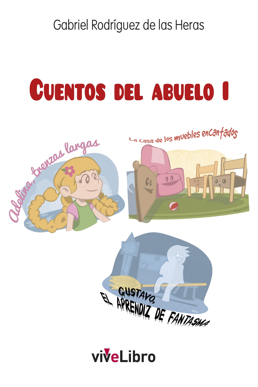 Cuentos del abuelo I  by  Gabriel Rodriguez De Las Heras