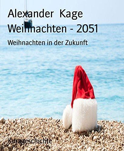 Weihnachten - 2051: Weihnachten in der Zukunft Alexander Kage