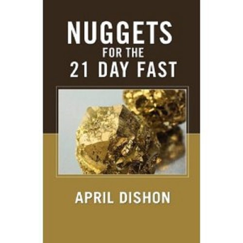 Nuggets for the 21 Day Fast  by  April Dishon