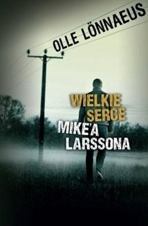 Wielkie Serce Mikea Larssona  by  Olle Lönnaeus