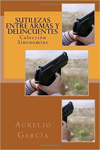 Sutilezas entre armas y delincuentes Aurelio García