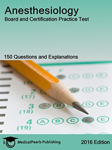 Anesthesiology: Board and Certification Practice Test Richard Whitten