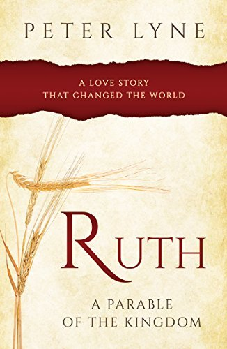 Ruth A Parable of the Kingdom: A love story that changed the world Peter Lyne