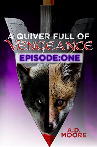 A Quiver Full of Vengeance: Episode One  by  Adam Moore