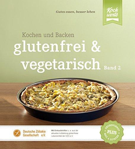 glutenfrei und vegetarisch: Kochen und Backen Band 2 Birgit Wäschenbach