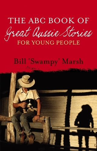 The ABC Book of Great Aussie Stories For Young People Bill Marsh