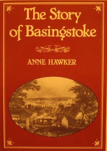 Story of Basingstoke (Town history series) Anne Hawker