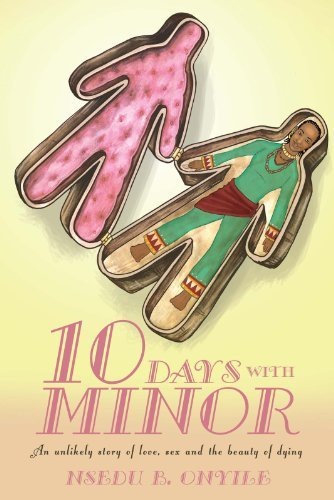 Ten Days With Minor: An unlikely story of love, sex and the beauty of dying Nsedu B. Onyile
