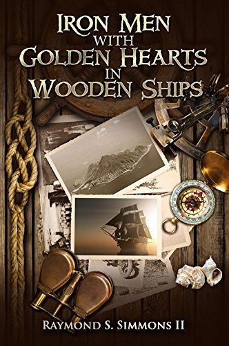Iron Men with Golden Hearts in Wooden Ships Raymond S. Simmons
