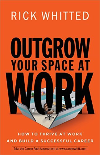 Outgrow Your Space at Work: How to Thrive at Work and Build a Successful Career Rick Whitted
