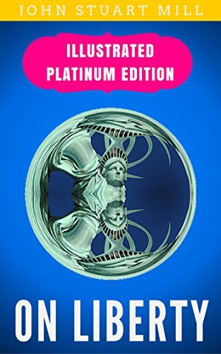 On Liberty: Illustrated Platinum Edition (Free Audiobook Included)  by  John Stuart Mill