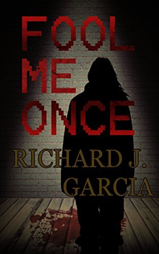 Fool Me Once : Thriller Mystery: Mystery (Thriller Suspense Crime Murder psychology Fiction)Series: Crime Kidnapping Short story  by  Richard J. Garcia