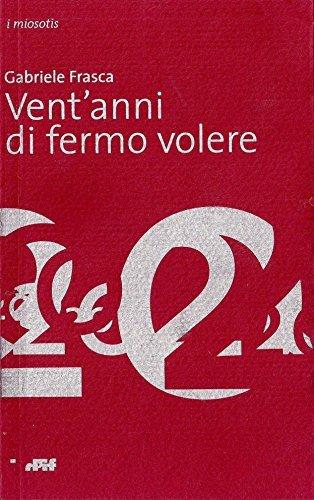 Ventanni di fermo volere (i miosotìs Vol. 3)  by  Gabriele Frasca