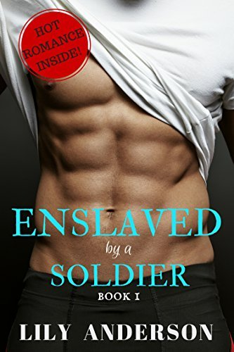 Enslaved By A Soldier: The romantic tale of a captive female slave and a war hardened soldier (The Scorge Romance Series Book 1) Lily Anderson