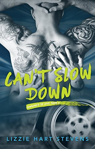 Cant Slow Down (Consumed Love Book 2) by Lizzie Hart Stevens