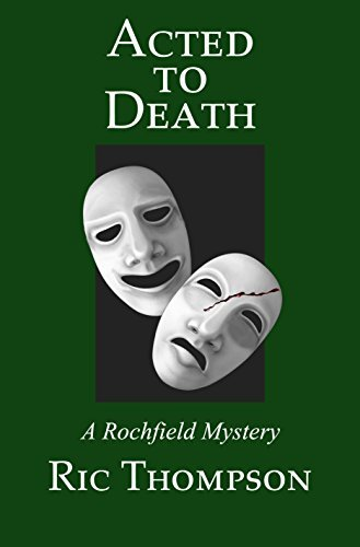 Acted to Death: A Rochfield Mystery (Rochfield Mysteries Book 8)  by  Ric Thompson