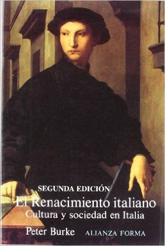 El Renacimiento italiano: Cultura y sociedad en Italia  by  Peter Burke