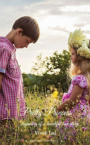 Pretty Princess: Beginning of a beautiful love story... (Poems On Love Book 1) Vivek Lal