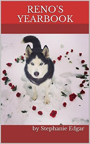 Renos Yearbook: A Siberian Husky Picture Book (Reno The Siberian Husky Series 1)  by  Stephanie Edgar