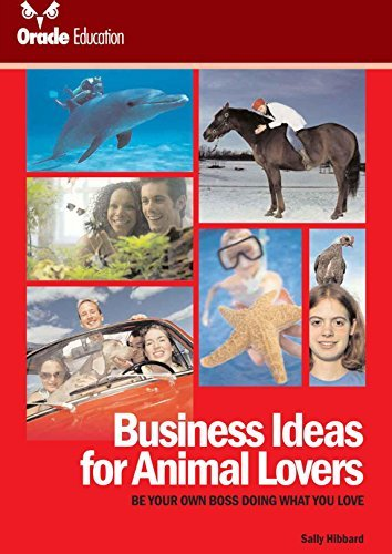 Business Ideas for Animal Lovers: Be your own boss doing what you love  by  Sally Hibbard