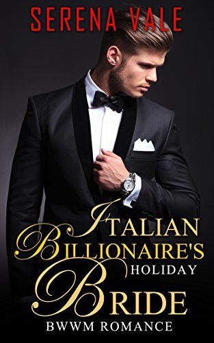 BWWM: Italian Billionaires Holiday Bride (BWWM Alpha Billionaire Marriage of Convenience Romance)  by  Serena Vale