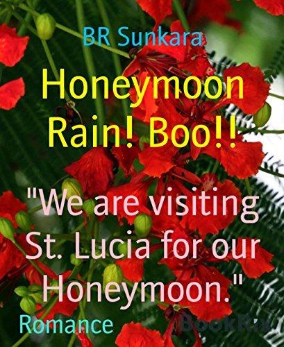 Honeymoon Rain! Boo!!: We are visiting St. Lucia for our Honeymoon.  by  BR Sunkara