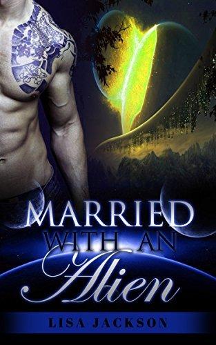 ALIEN ROMANCE: Married with An Alien (A Steamy SciFi Romance)  by  Lisa   Jackson