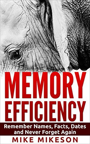 Memory Efficiency: Remember Names, Facts, Dates and Never Forget Again (memory guide, memory tips, memory techniques, memory brain training, senior, how to improve your memory in just 30 days) Mike Mikeson