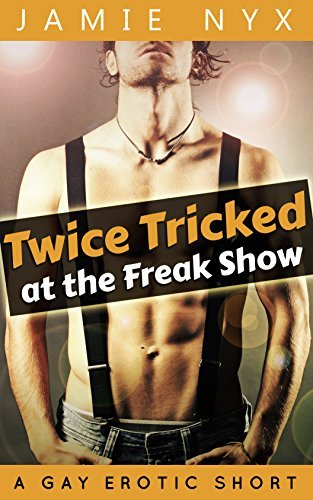 Twice Tricked at the Freak Show: Jamie Nyx