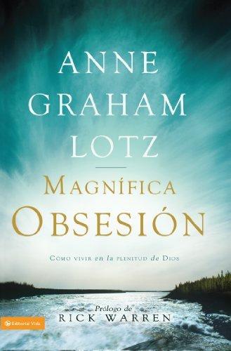 Una magnífica obsesión: Como vivir en la plenitud de Dios Anne Graham Lotz