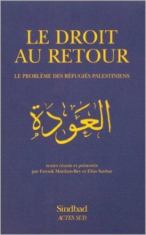 Le Droit au Retour — Le Problème des Refugiés Palestiniens  by  Farouk Mardam-Bey