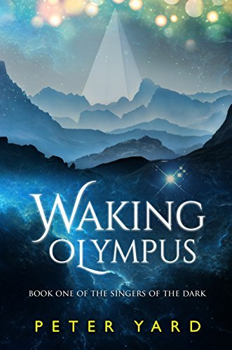 Waking Olympus (The Singers of the Dark Book 1)  by  Peter Yard