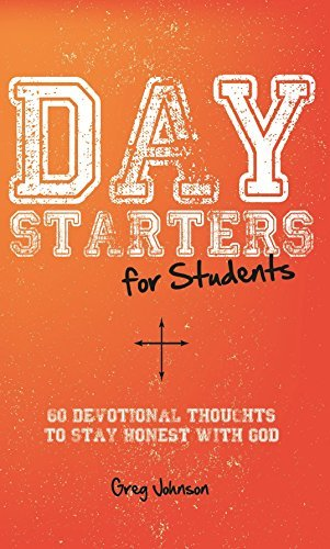 Day Starters for Students: 60 Devotional Thoughts to Stay Honest With God Greg Johnson