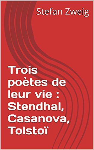 Trois poètes de leur vie : Stendhal, Casanova, Tolstoï Stefan Zweig