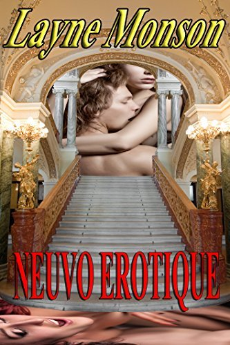 NEUVO EROTIQUE: A bundle of new erotic fiction for your carnal pleasure.  by  Layne Monson