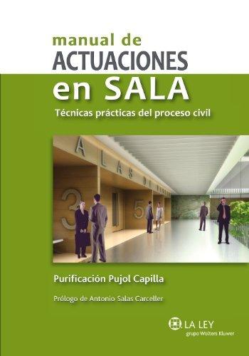 Manual de actuaciones en sala: Técnicas prácticas del proceso civil Purificación Pujol Capilla