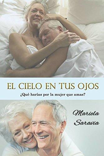El cielo en tus ojos (drama y romance contemporaneo): Que harias por la mujer que amas? Mariela Saravia