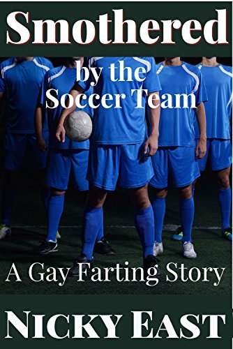 Smothered the Soccer Team: A Gay Farting Story by Nicky East