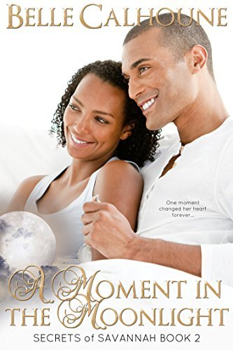 A Moment in the Moonlight (Secrets of Savannah Book 2) Belle Calhoune