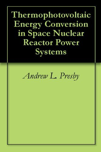 Thermophotovoltaic Energy Conversion in Space Nuclear Reactor Power Systems  by  Andrew L. Presby